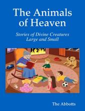 The Animals of Heaven - Stories of Divine Creatures Large and Small