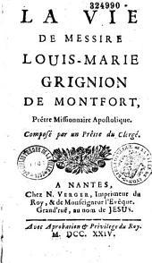 La vie de messire Louis-Marie Grignion de Montfort, prêtre missionnaire apostolique. Composé par un prêtre du clergé