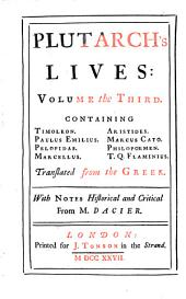 Lives: In Eight Volumes : Translated from the Greek ; With Notes Historical and Critical. Containing Timoleon, Paulus Emilius, Pelopidas, Marcellus, Aristides, Marcus Cato, Philopoemen, T. Q. Flaminius, Volume 3