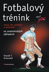 Fotbalový trénink: rozvoj síly, rychlosti a obratnosti na anatomických základech