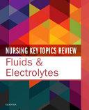 Nursing Key Topics Review: Fluids and Electrolytes