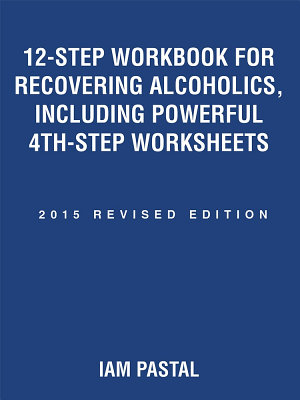 12 Step Workbook for Recovering Alcoholics  Including Powerful 4Th Step Worksheets