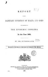 Report on the Sanitary Condition of Malta and Gozo, with Reference to the Epidemic Cholera in the Year 1865