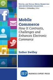 Mobile Commerce: How It Contrasts, Challenges, and Enhances Electronic Commerce