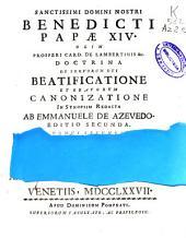 Sanctissimi domini nostri Benedicti Papae XIV ... Doctrina de servorum Dei beatificatione et beatorum canonizatione: Volume 2