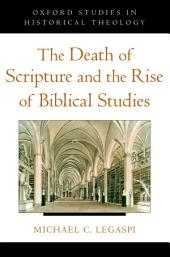 The Death of Scripture and the Rise of Biblical Studies