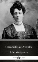 Chronicles of Avonlea by L. M. Montgomery - Delphi Classics (Illustrated)