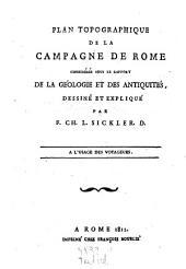 Plan topographique de la campagne de Rome, consideree sous le rapport de la geologie et des antiquites, dessine et explique par F. Ch. L. Sickler. D.