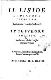 Il Liside di Platone de l'amicitia, tradotto da Francesco Colombi: et il Furore poetico, tradotto da Nicolo Triuisani in lingua toscana