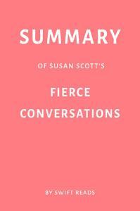 Summary of Susan Scott   s Fierce Conversations by Swift Reads Book