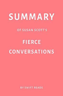 Summary of Susan Scott   s Fierce Conversations by Swift Reads