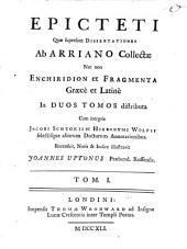 Epicteti Quae supersunt Dissertationes: nec non Enchiridion et Fragmenta : graece et latine ; in duos tomos distributa, Volume 1