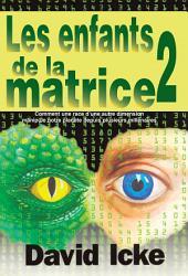 Les Enfants de la Matrice Tome 2: Comment une race d'une autre dimension manipule notre planète depuis plusieurs millénaires