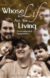 Whose Life are you Living: Environmental Epigenetic's