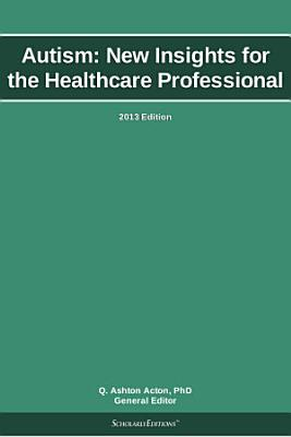 Autism  New Insights for the Healthcare Professional  2013 Edition PDF