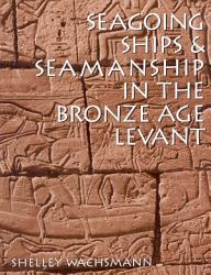 Seagoing Ships Seamanship In The Bronze Age Levant Book PDF