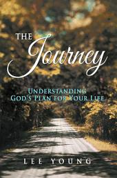 The Journey: Understanding God's Plan for Your Life