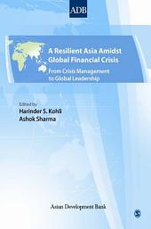 A Resilient Asia Amidst Global Financial Crisis: From Crisis Management to Global Leadership