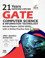 21 years Chapter-wise & Topic-wise GATE Computer Science & Information Technology Solved Papers (2020 - 2000) with 4 Online Practice Sets 7th Edition