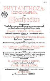 Phytanthoza iconographia, sive Conspectus aliquot millium... à Joanne Guilielmo Weinmanno... collectarum plantarum, arborum, fruticum, florum, fructuum, fungorum... quae... excusae & repraesentatae per (G. D. Ehret et) Bartholomaeum Seuterum, Joannem Eliam Ridingerum et Joannem Jacobum Haidium..., quorum denominationes... explicantur à D. Joanne Georgio Nicolao Dieterico...