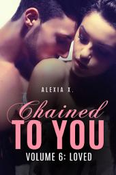 Chained to You: Loved: [A New Adult Erotic-Suspense Romance]