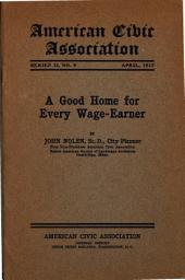 A Good Home for Every Wage-earner: An Address Delivered at the Twelfth Annual Convention of the American Civic Association, Washington, D.C., December 15, 1916