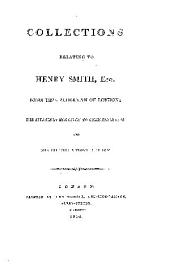 Collections Relating to Henry Smith, Esq., Some Time Alderman of London: The Estates by Him Given to Charitable Uses; and the Trustees Appointed by Him