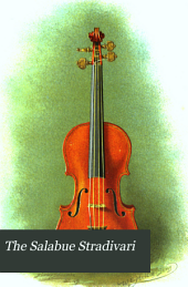 "The Salabue Stradivari: A History and Critical Description of the Famous Violin, Commonly Called ""le Messie"". Containing Many Particulars Obtained from Authentic Sources and Now Published for the First Time"