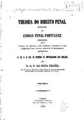 Theoria do direito penal applicada ao Codigo penal portuguez: comparado com o Codigo do Brazil, leis patrias, codigos e leis criminaes dos povos antigos e modernos, Volumes 1-2