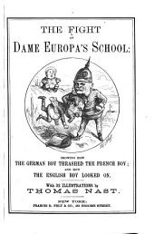The fight at Dame Europa's school: Showing how the German boy thrashed the French boy; and how the English boy looked on. With 33 illustr. by Thomas Nast