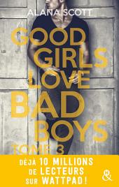 Good Girls Love Bad Boys -: le succès New Adult sur Wattpad enfin en papier !