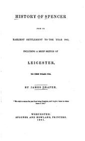 History of Spencer from Its Earliest Settlement to the Year 1841: Including a Brief Sketch of Leicester to the Year 1753