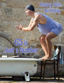 Happy 65th Birthday: 65 Is Just a Number, Birthday Journal Or Notebook for the Young at Heart. Better Than a Birthday Card!