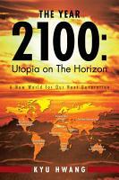 The Year 2100  Utopia on the Horizon PDF