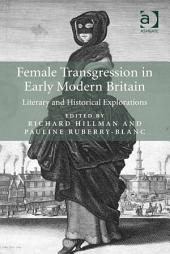 Female Transgression in Early Modern Britain: Literary and Historical Explorations