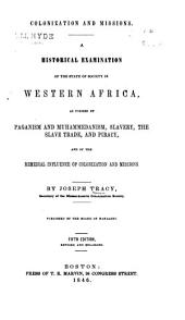 Colonization and Missions: A Historical Examination of the State of Society in Western Africa, as Formed by Paganism and Muhammedanism, Slavery, the Slave Trade and Piracy, and of the Remedial Influence of Colonization and Missions