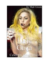 Celebrity Biographies - The Amazing Life of Lady Gaga - Famous Stars
