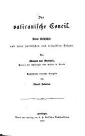 Das vaticanische Concil: Seine Geschichte und seine politischen und religiösen Folgen. Von Edmund von Pressensé. Autorisirte deutsche Ausgabe von Eduard Fabarius