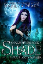 Shade and the Pure-Blood Faeries (Shade Series Book 4)