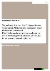 Vorstellung des von der EU-Kommission vorgelegten Aktionsplans bezüglich einer fairen und effizienten Unternehmensbesteuerung und Analyse der Umsetzung der Richtlinie 2016/1164 in nationales deutsches Recht