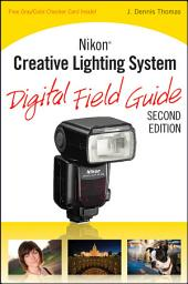 Nikon Creative Lighting System Digital Field Guide: Edition 2
