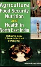 Agriculture  Food Security  Nutrition and Health in North East India PDF