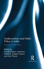 Undernutrition and Public Policy in India: Investing in the future