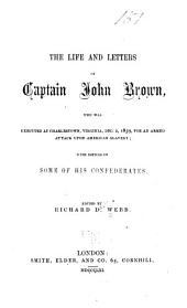The life and letters of Capt. John Brown: who was executed at Charlestown, Virginia, Dec. 2, 1859, for an armed attack upon American slavery; with notices of some of his confederates