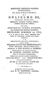 Disputatio historico-politica inauguralis, ex jure publico promta, de Gulielmo III, Principe Arausiaco, etc