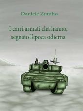I carri armati che hanno segnato l'epoca odierna