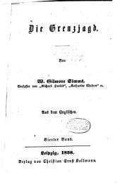 Die Grenzjagd: Von W. Gilmore Simms. Aus dem Englischen, Band 4