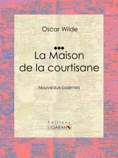 La Maison de la courtisane: Nouveaux poèmes
