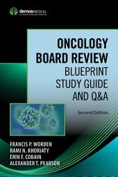 Oncology Board Review, Second Edition: Blueprint Study Guide and Q&A, Edition 2
