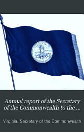 Annual Report of the Secretary of the Commonwealth to the Governor and General Assembly of Virginia for the Year Ending Sept. 30, ...